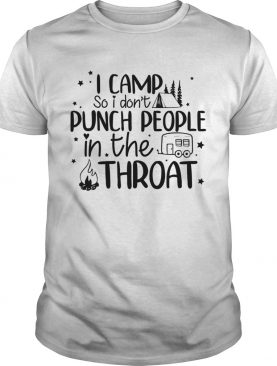 I Camp So I Don't Punch People Funny Camping Sarcasm Shirt