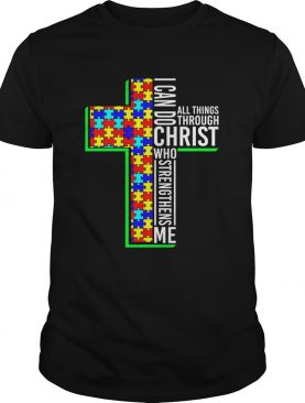 I Can Do All Things Through Christ Who Strengthens Me Autism Awareness Shirt