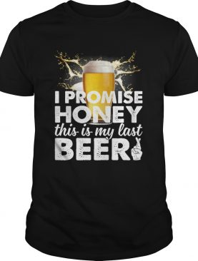 I Promise Honey This Is My Last Beer Funny Drinking Husband Shirt