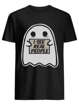 I See Real People Funny Halloween Ghost shirt