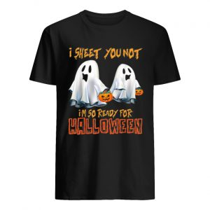 I Sheet You Not I'm So Ready For Halloween Ghost  Classic Men's T-shirt