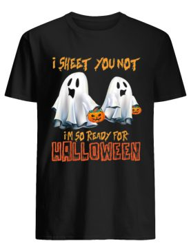 I Sheet You Not I'm So Ready For Halloween Ghost shirt