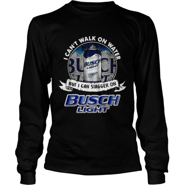 I cant walk on water but I can stagger on Busch Light  LongSleeve