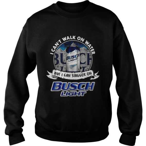 I cant walk on water but I can stagger on Busch Light  Sweatshirt
