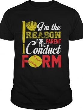 Im The Reason For The Parent Conduct Form Funny Softball Girl Shirt