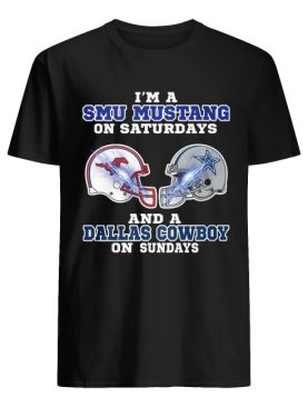 I'm a Smu Mustang on Saturdays and a Dallas Cowboy on Sundays shirt