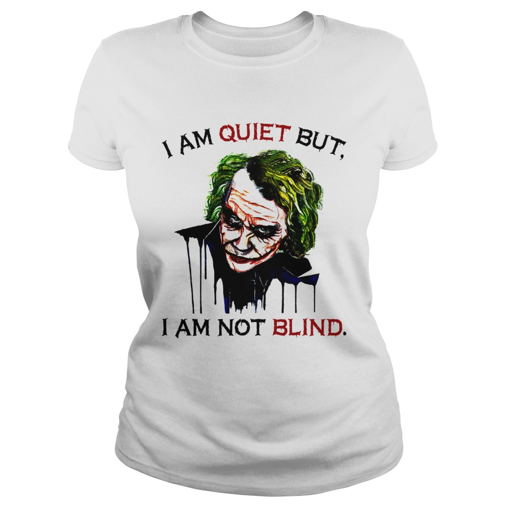 Joker Joaquin Phoenix I Am Quiet But I Am Not Blind Shirt