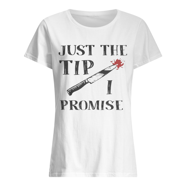Just The Tip Funny Knife Halloween Shirt Classic Women's T-shirt