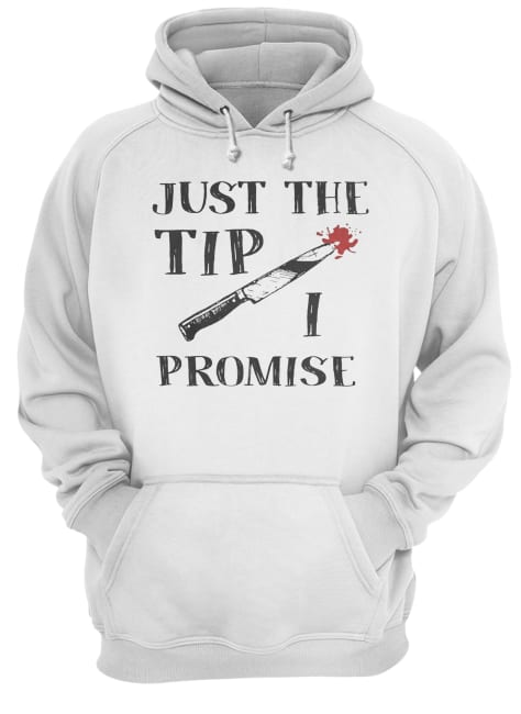 Just The Tip Funny Knife Halloween Shirt Unisex Hoodie