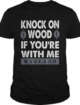 KNOCK ON WOOD IF YOURE WITH MEOAKLAND T SHIRT