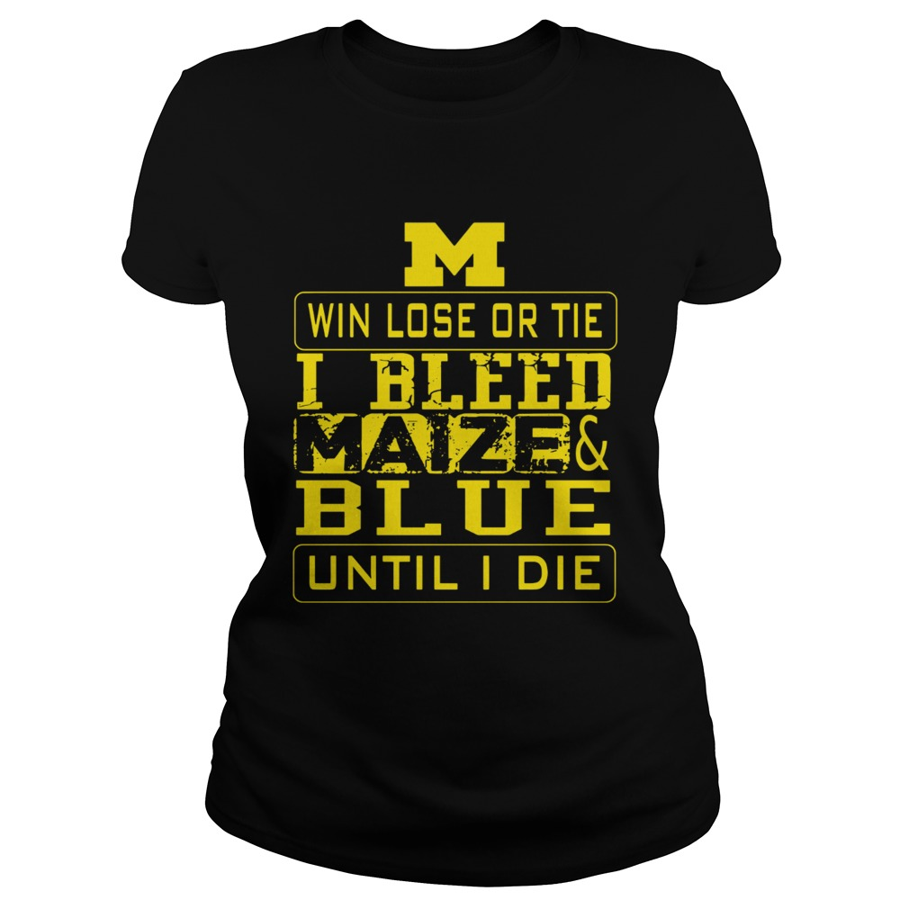 M win lose or I bleed Maize and Blue until I die Classic Ladies