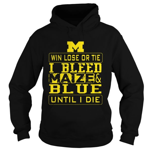 M win lose or I bleed Maize and Blue until I die  Hoodie