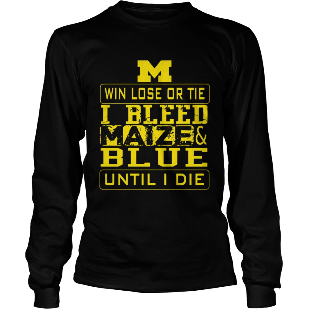M win lose or I bleed Maize and Blue until I die LongSleeve