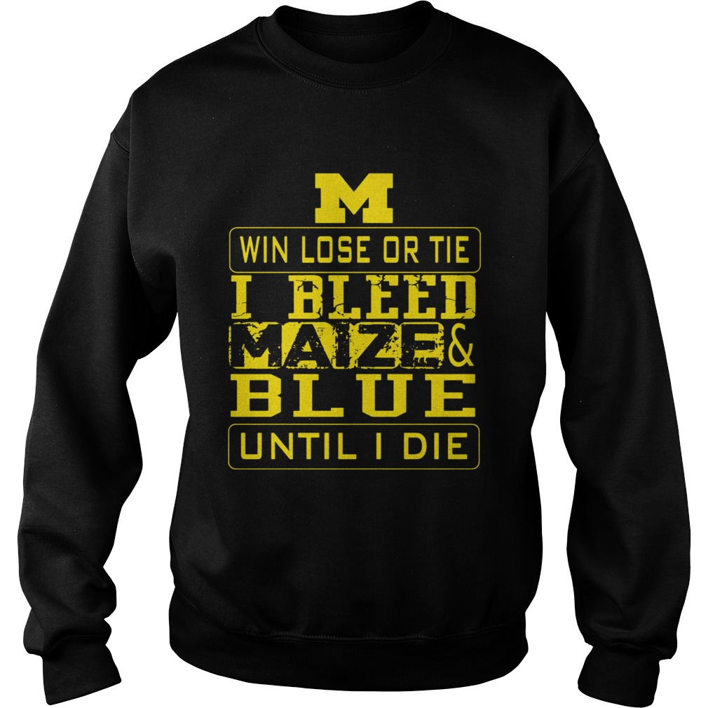 M win lose or I bleed Maize and Blue until I die Sweatshirt