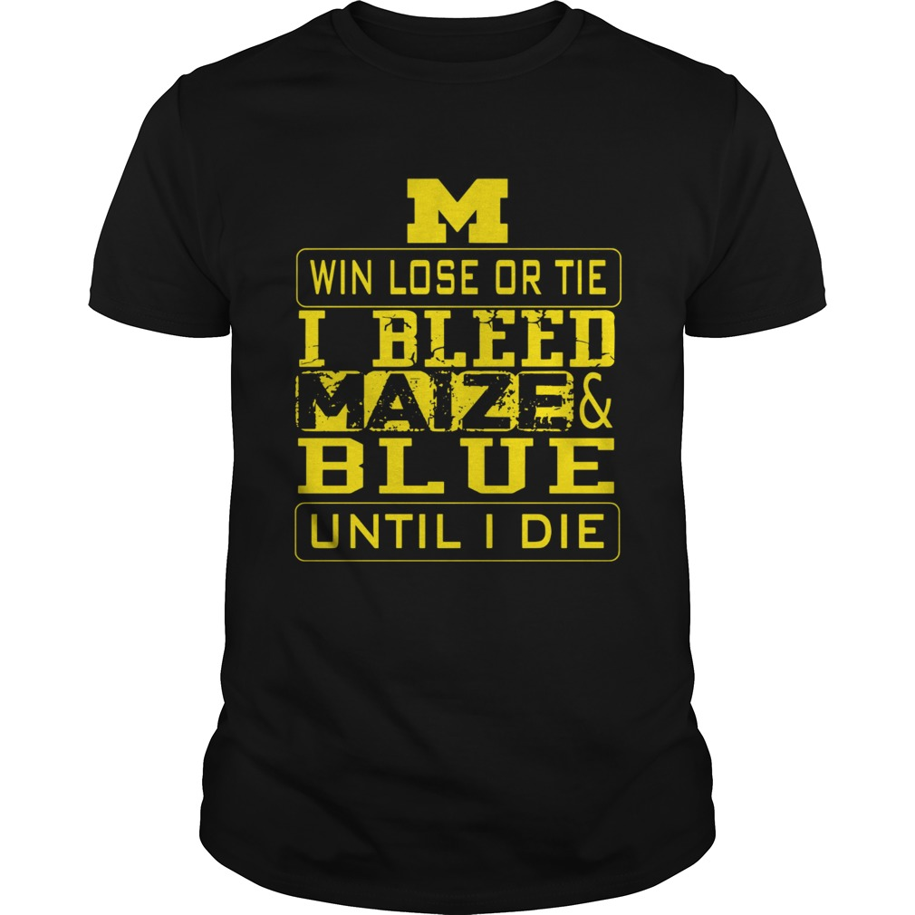 M win lose or I bleed Maize and Blue until I die Unisex