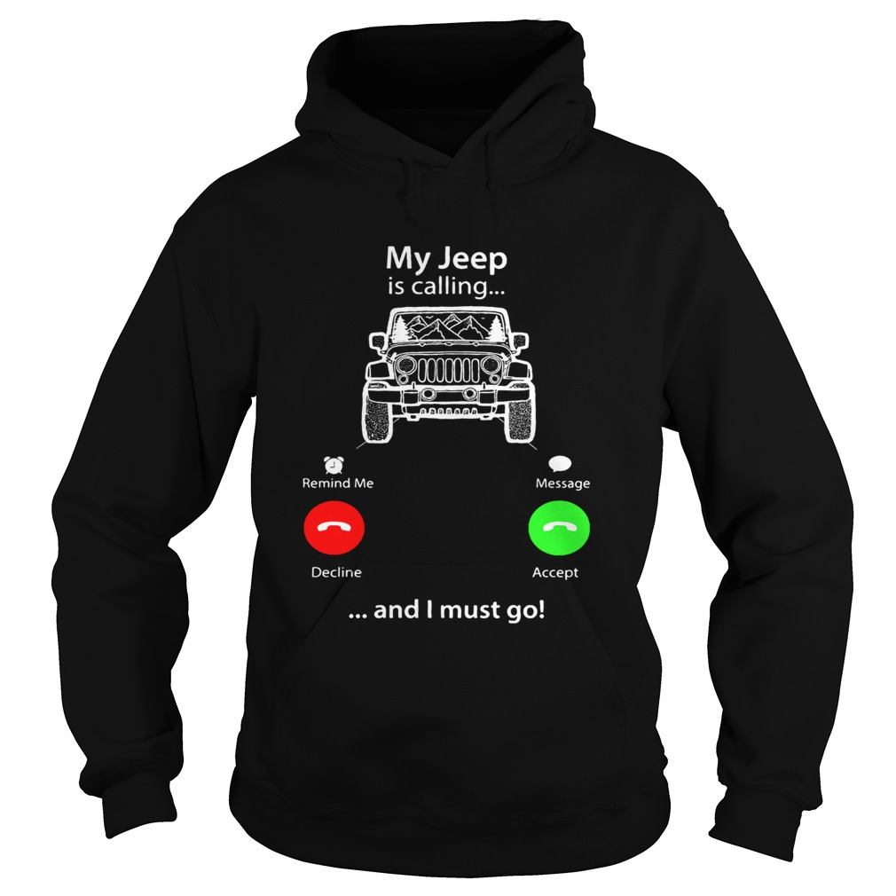 My Jeep is calling and I must go Hoodie