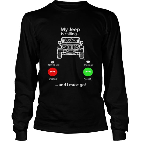My Jeep is calling and I must go  LongSleeve