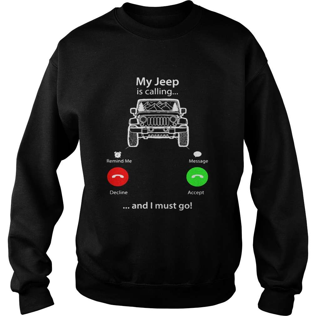 My Jeep is calling and I must go Sweatshirt