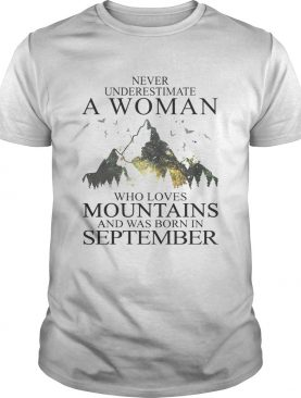 Never underestimate a woman who loves mountains was born in September shirt