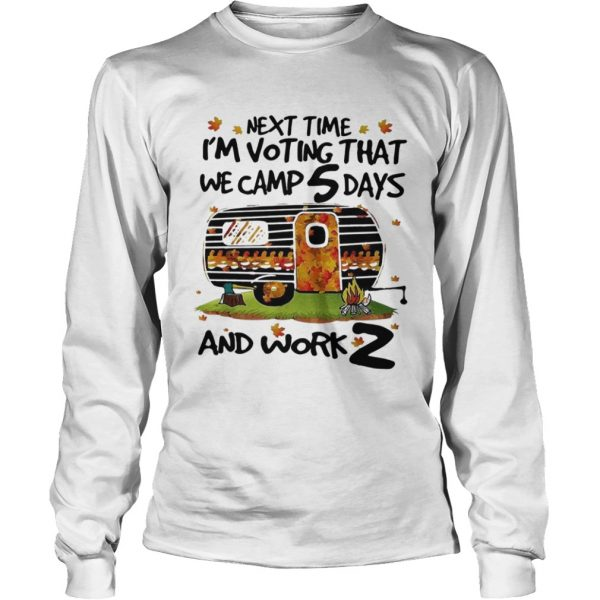 Next time Im voting that we camp 5 days and work 2  LongSleeve