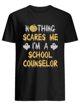 Nothing Scares Me I'm A School Counselor Halloween Shirt