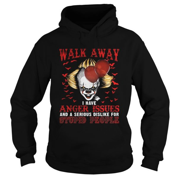 Pennywise walk away I have angle issue and serious dislike for stupid people  Hoodie