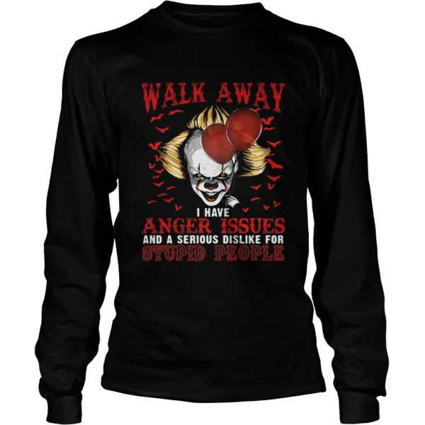 Pennywise walk away I have angle issue and serious dislike for stupid people  LongSleeve