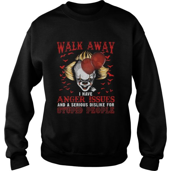Pennywise walk away I have angle issue and serious dislike for stupid people  Sweatshirt