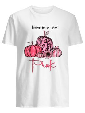 Pumpkin And Sunflower Breast Cancer Awareness In November We Wear Pink Shirt