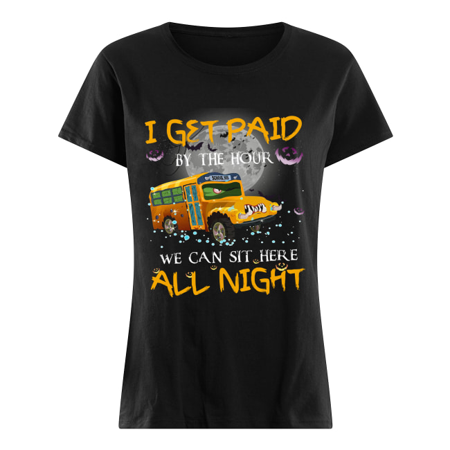 School bus I get paid by the hour we can sit here all night Halloween Classic Women's T-shirt