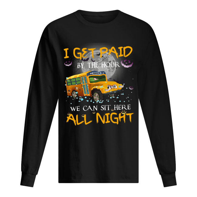 School bus I get paid by the hour we can sit here all night Halloween Long Sleeved T-shirt
