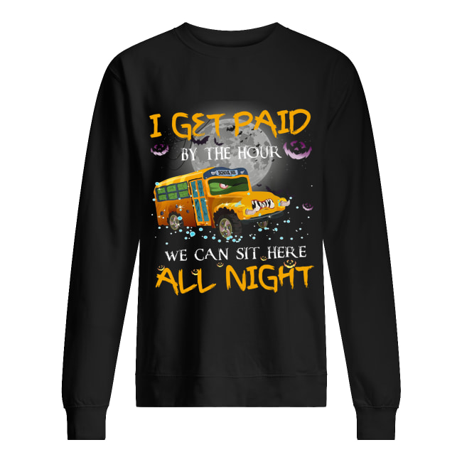 School bus I get paid by the hour we can sit here all night Halloween Unisex Sweatshirt