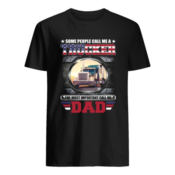 Some People Call Me A Trucker The Most Important Call Dad Shirt Classic Men's T-shirt