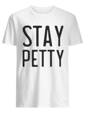 Stay petty shirt