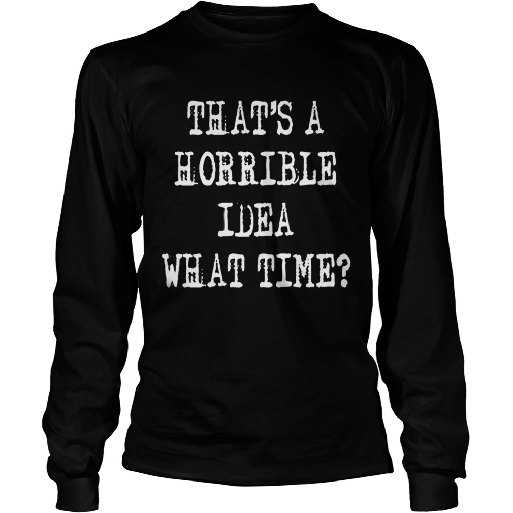 Thats a horrible idea what time LongSleeve