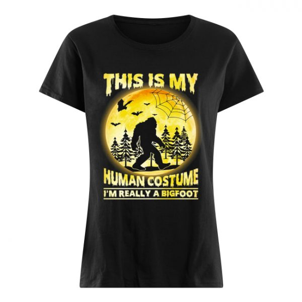 This is My Human Costume I'm Really A Bigfoot Funny Halloween Shirt Classic Women's T-shirt