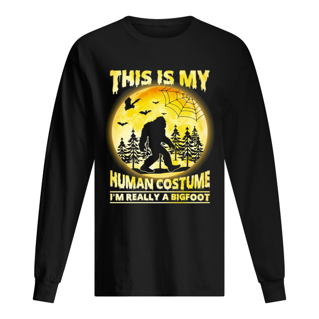 This is My Human Costume I'm Really A Bigfoot Funny Halloween Shirt Long Sleeved T-shirt