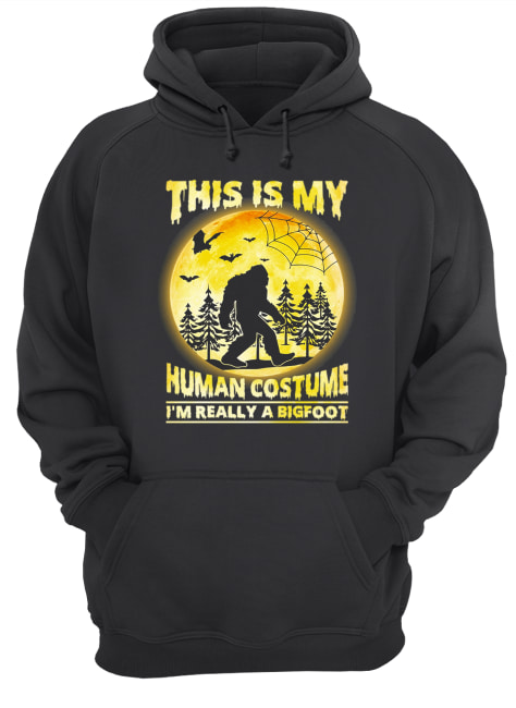 This is My Human Costume I'm Really A Bigfoot Funny Halloween Shirt Unisex Hoodie