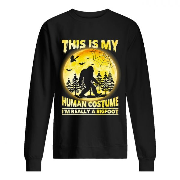 This is My Human Costume I'm Really A Bigfoot Funny Halloween Shirt Unisex Sweatshirt