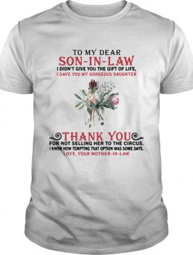 To my dear son in law I didnt give you the gift of life shirt