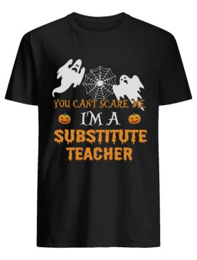 You Can't Scare Me I'm A Substitute Teacher Shirt