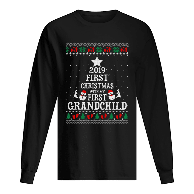 2019 First Christmas with my first grandchild ugly christmas Long Sleeved T-shirt