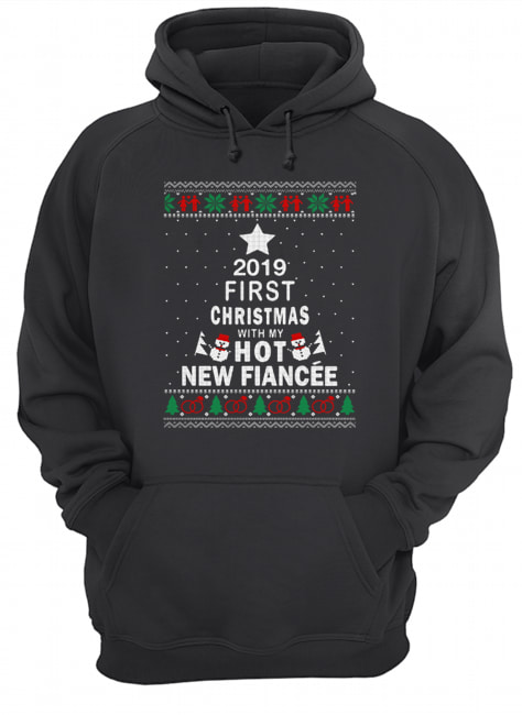 2019 First Christmas with my hot new Fiancée ugly Christmas  Unisex Hoodie