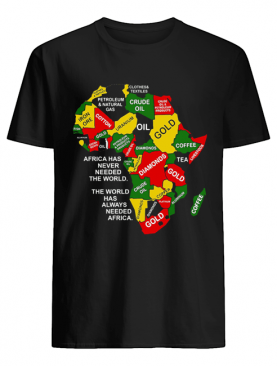 Africa has never needed the world the world has always needed Africa shirt