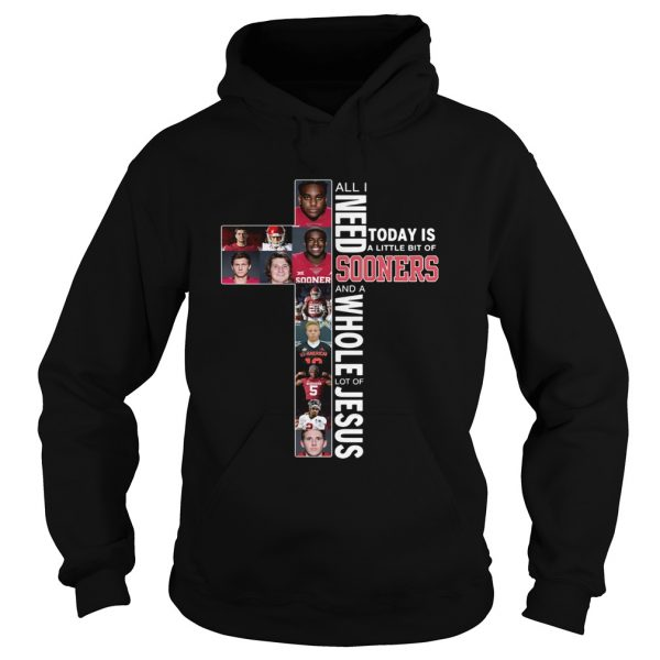 All I need today is a little bit of Sooners and a whole lot of Jesus  Hoodie