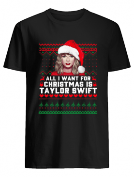 All I want for Christmas is Taylor Swift Ugly shirt
