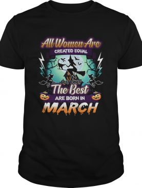 All women are created equal but only the best are born in march TShirt