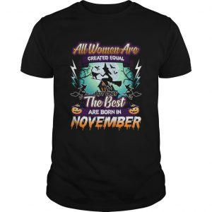 All women are created equal but only the best are born in november TShirt Unisex