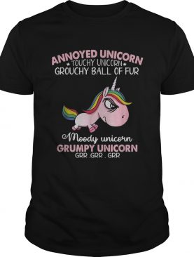 Annoyed Unicorn touchy Unicorn grouchy ball of fur shirt