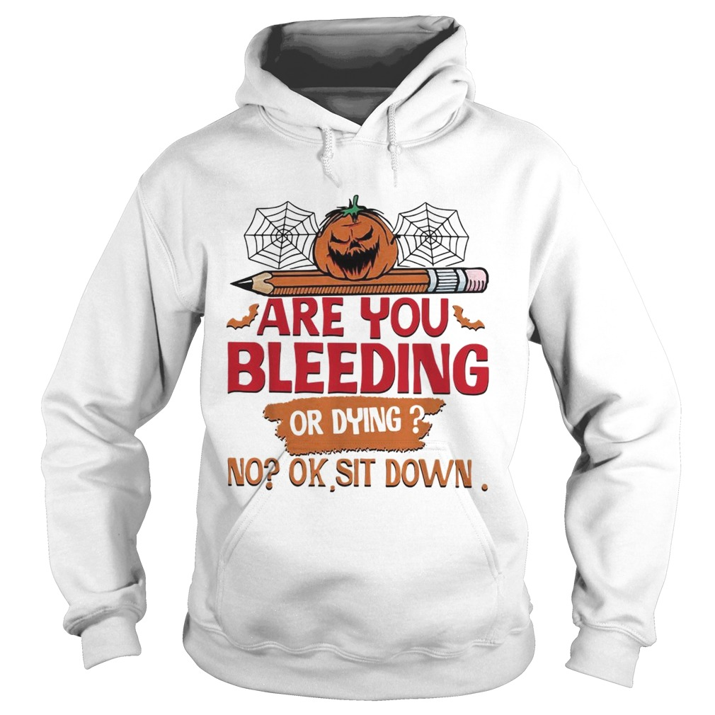 Are you bleeding or dying no ok sit down Halloween Hoodie
